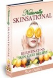 Naturally Skinsational ~ Rejuvenating Skin Care Recipes
