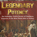 Legendary Potency Forbidden Secrets Of Most Potent Men In History